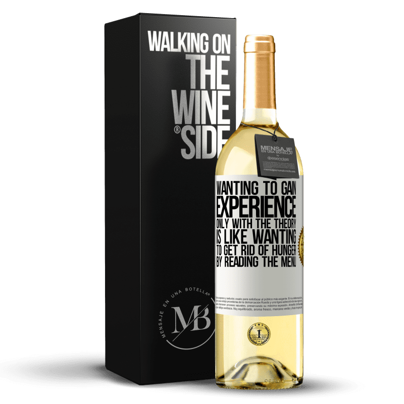 24,95 € Free Shipping   White Wine WHITE Edition Wanting to gain experience only with the theory, is like wanting to get rid of hunger by reading the menu White Label. Customizable label Young wine Harvest 2020 Verdejo