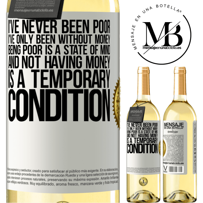 24,95 € Free Shipping | White Wine WHITE Edition I've never been poor, I've only been without money. Being poor is a state of mind, and not having money is a temporary White Label. Customizable label Young wine Harvest 2020 Verdejo