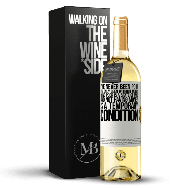 24,95 € Free Shipping   White Wine WHITE Edition I've never been poor, I've only been without money. Being poor is a state of mind, and not having money is a temporary White Label. Customizable label Young wine Harvest 2020 Verdejo