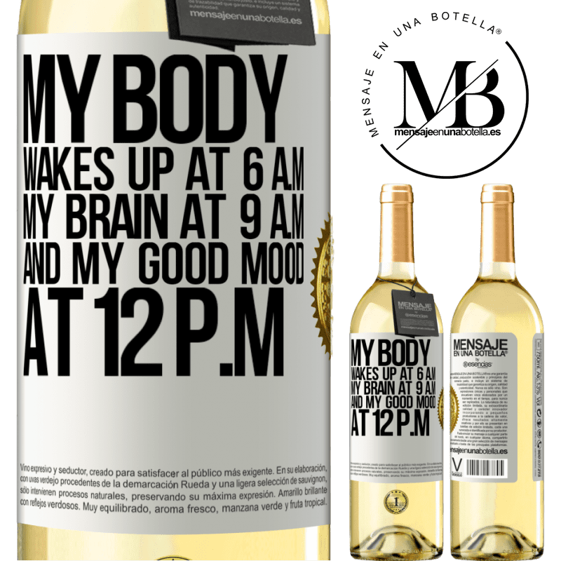 24,95 € Free Shipping | White Wine WHITE Edition My body wakes up at 6 a.m. My brain at 9 a.m. and my good mood at 12 p.m White Label. Customizable label Young wine Harvest 2020 Verdejo