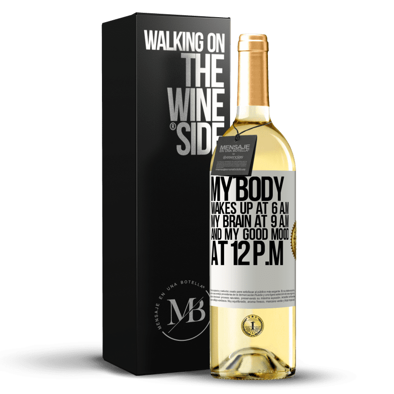 24,95 € Free Shipping   White Wine WHITE Edition My body wakes up at 6 a.m. My brain at 9 a.m. and my good mood at 12 p.m White Label. Customizable label Young wine Harvest 2020 Verdejo