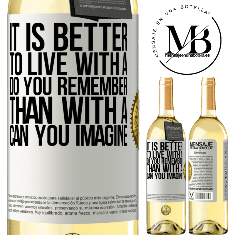 24,95 € Free Shipping   White Wine WHITE Edition It is better to live with a Do you remember than with a Can you imagine White Label. Customizable label Young wine Harvest 2020 Verdejo
