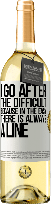 24,95 € Free Shipping   White Wine WHITE Edition I go after the difficult, because in the easy there is always a line White Label. Customizable label Young wine Harvest 2020 Verdejo