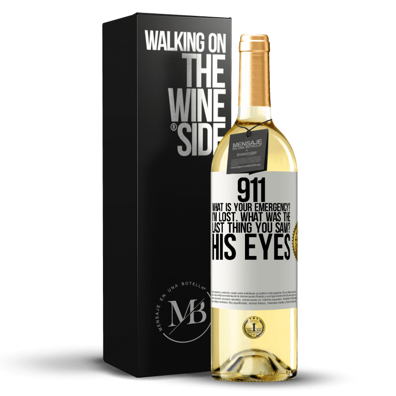 24,95 € Free Shipping   White Wine WHITE Edition 911 what is your emergency? I'm lost. What was the last thing you saw? His eyes White Label. Customizable label Young wine Harvest 2020 Verdejo