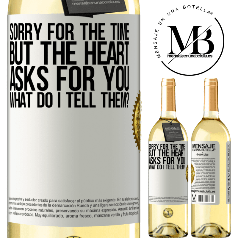 24,95 € Free Shipping   White Wine WHITE Edition Sorry for the time, but the heart asks for you. What do I tell them? White Label. Customizable label Young wine Harvest 2020 Verdejo