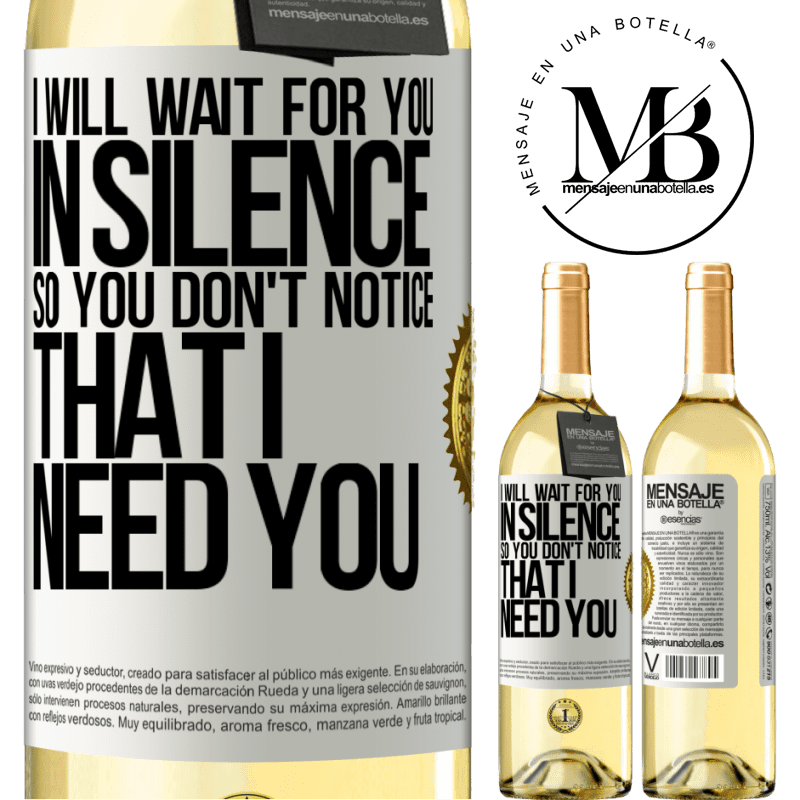 24,95 € Free Shipping   White Wine WHITE Edition I will wait for you in silence, so you don't notice that I need you White Label. Customizable label Young wine Harvest 2020 Verdejo