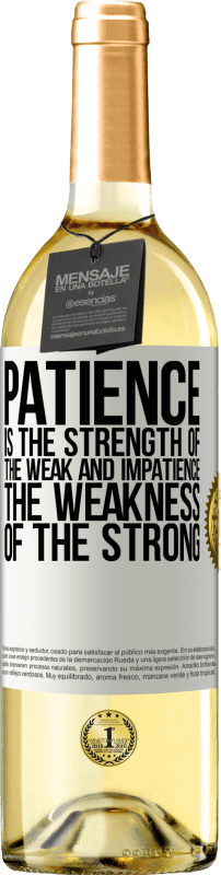 24,95 € Free Shipping | White Wine WHITE Edition Patience is the strength of the weak and impatience, the weakness of the strong White Label. Customizable label Young wine Harvest 2020 Verdejo