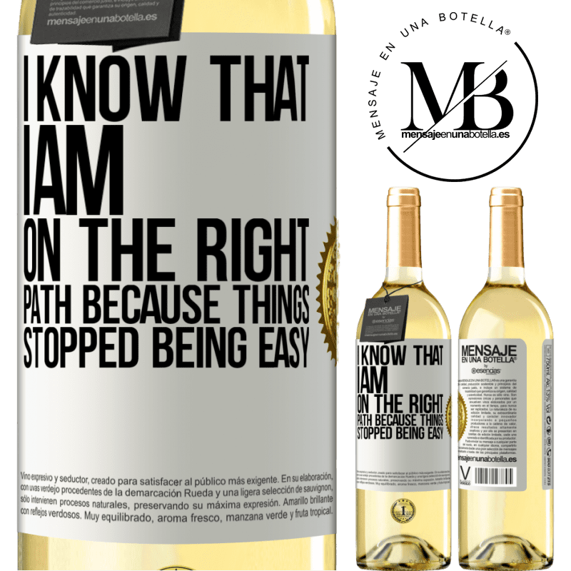 24,95 € Free Shipping | White Wine WHITE Edition I know that I am on the right path because things stopped being easy White Label. Customizable label Young wine Harvest 2020 Verdejo