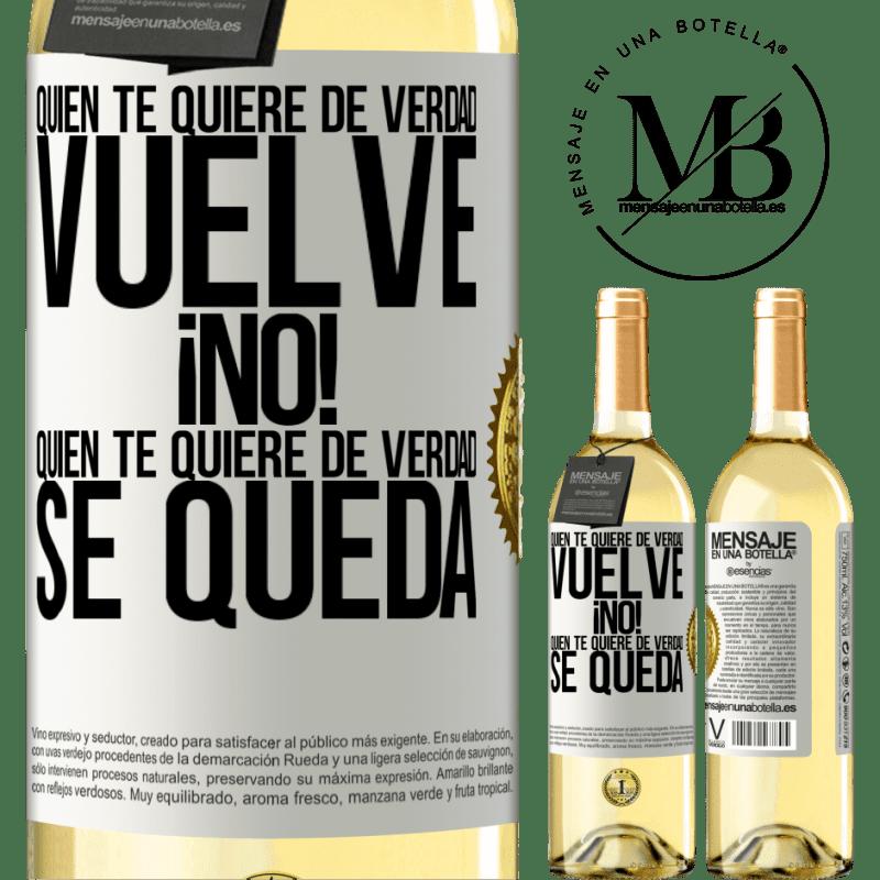 24,95 € Envío gratis | Vino Blanco Edición WHITE Quien te quiere de verdad, vuelve. ¡No! Quien te quiere de verdad, se queda Etiqueta Blanca. Etiqueta personalizable Vino joven Cosecha 2020 Verdejo