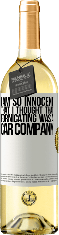 24,95 € Free Shipping | White Wine WHITE Edition I am so innocent that I thought that fornicating was a car company White Label. Customizable label Young wine Harvest 2020 Verdejo