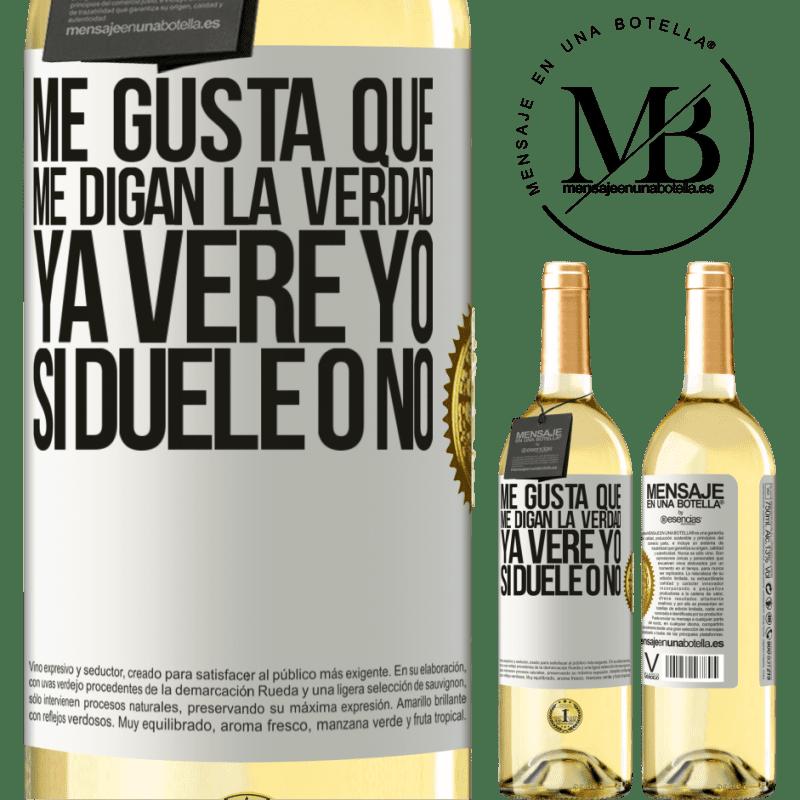 24,95 € Envío gratis | Vino Blanco Edición WHITE Me gusta que me digan la verdad ya veré yo si duele o no Etiqueta Blanca. Etiqueta personalizable Vino joven Cosecha 2020 Verdejo