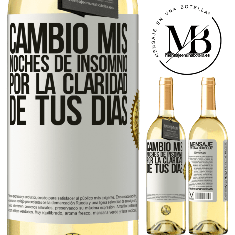 24,95 € Envío gratis | Vino Blanco Edición WHITE Cambio mis noches de insomnio por la claridad de tus días Etiqueta Blanca. Etiqueta personalizable Vino joven Cosecha 2020 Verdejo