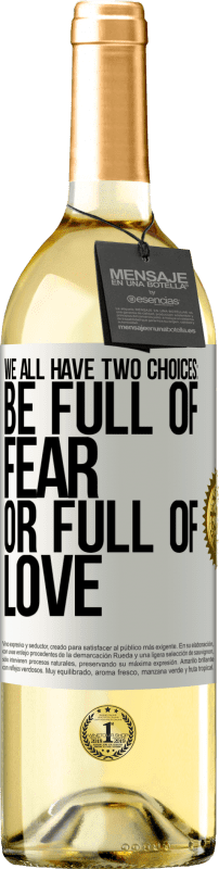 24,95 € Free Shipping | White Wine WHITE Edition We all have two choices: be full of fear or full of love White Label. Customizable label Young wine Harvest 2020 Verdejo