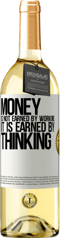 24,95 € Free Shipping | White Wine WHITE Edition Money is not earned by working, it is earned by thinking White Label. Customizable label Young wine Harvest 2020 Verdejo