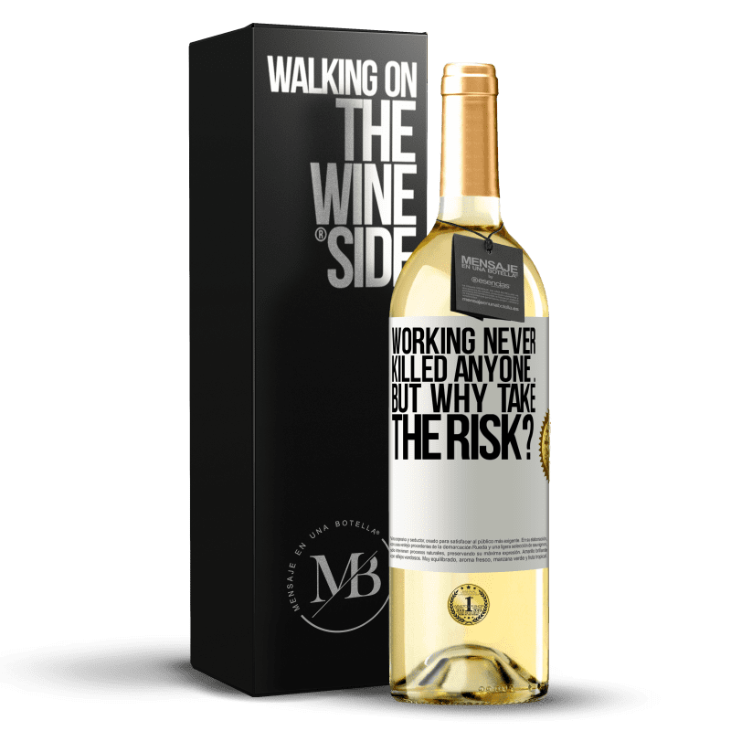 24,95 € Free Shipping | White Wine WHITE Edition Working never killed anyone ... but why take the risk? White Label. Customizable label Young wine Harvest 2020 Verdejo
