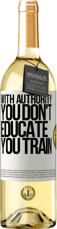 24,95 € Free Shipping   White Wine WHITE Edition With authority you don't educate, you train White Label. Customizable label Young wine Harvest 2020 Verdejo
