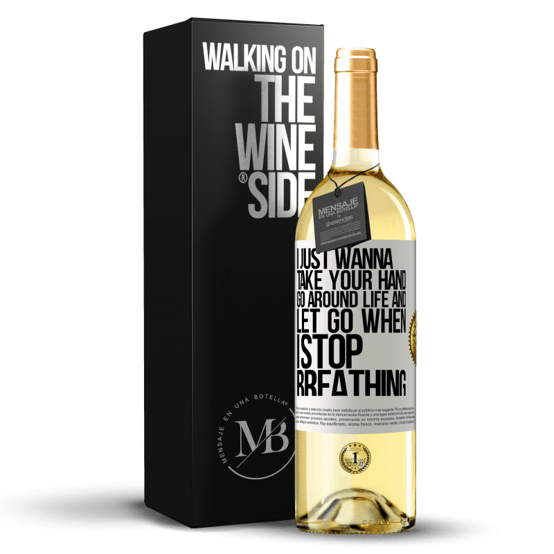 24,95 € Free Shipping   White Wine WHITE Edition I just wanna take your hand, go around life and let go when I stop breathing White Label. Customizable label Young wine Harvest 2020 Verdejo