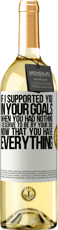 24,95 € Free Shipping   White Wine WHITE Edition If I supported you in your goals when you had nothing, I deserve to be by your side now that you have everything White Label. Customizable label Young wine Harvest 2020 Verdejo