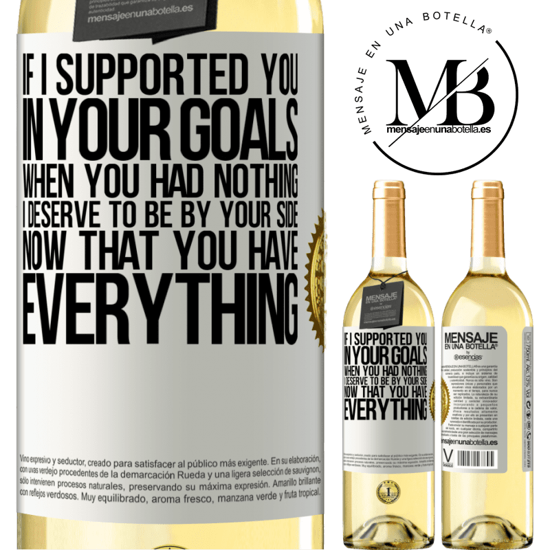 24,95 € Free Shipping | White Wine WHITE Edition If I supported you in your goals when you had nothing, I deserve to be by your side now that you have everything White Label. Customizable label Young wine Harvest 2020 Verdejo