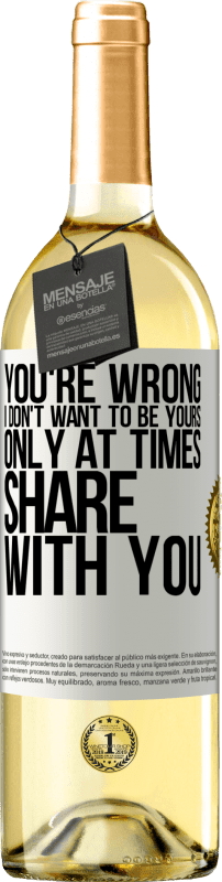 24,95 € Free Shipping   White Wine WHITE Edition You're wrong. I don't want to be yours Only at times share with you White Label. Customizable label Young wine Harvest 2020 Verdejo