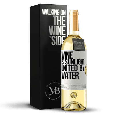 «Wine is sunlight, united by water» WHITE Edition