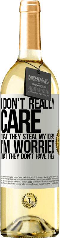 24,95 € | White Wine WHITE Edition I don't really care that they steal my ideas, I'm worried that they don't have them White Label. Customizable label Young wine Harvest 2020 Verdejo