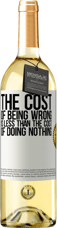 24,95 € Free Shipping | White Wine WHITE Edition The cost of being wrong is less than the cost of doing nothing White Label. Customizable label Young wine Harvest 2020 Verdejo