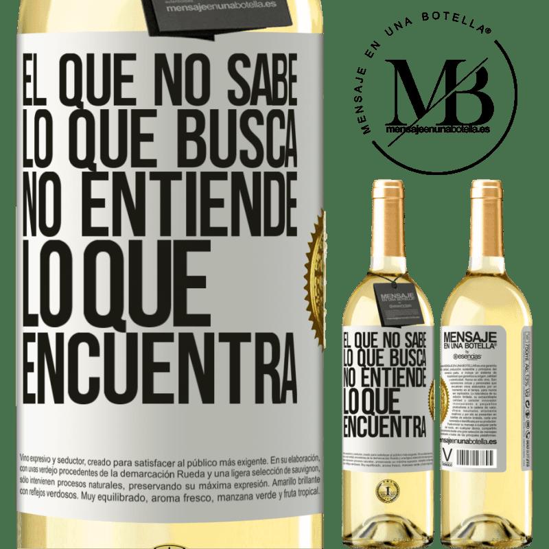 24,95 € Envío gratis | Vino Blanco Edición WHITE El que no sabe lo que busca, no entiende lo que encuentra Etiqueta Blanca. Etiqueta personalizable Vino joven Cosecha 2020 Verdejo
