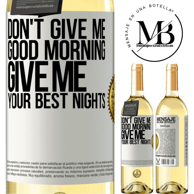 24,95 € Free Shipping   White Wine WHITE Edition Don't give me good morning, give me your best nights White Label. Customizable label Young wine Harvest 2020 Verdejo