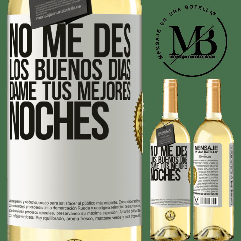 24,95 € Envío gratis   Vino Blanco Edición WHITE No me des los buenos días, dame tus mejores noches Etiqueta Blanca. Etiqueta personalizable Vino joven Cosecha 2020 Verdejo