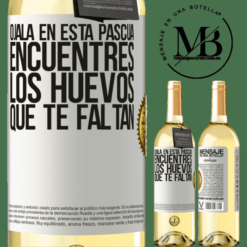 24,95 € Envío gratis   Vino Blanco Edición WHITE Ojalá en esta Pascua encuentres los huevos que te faltan Etiqueta Blanca. Etiqueta personalizable Vino joven Cosecha 2020 Verdejo