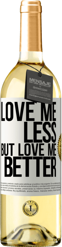 24,95 € Free Shipping | White Wine WHITE Edition Love me less, but love me better White Label. Customizable label Young wine Harvest 2020 Verdejo