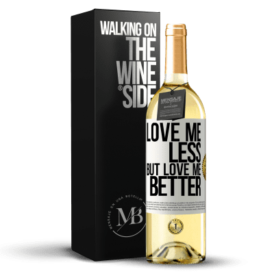 «Love me less, but love me better» WHITE Edition