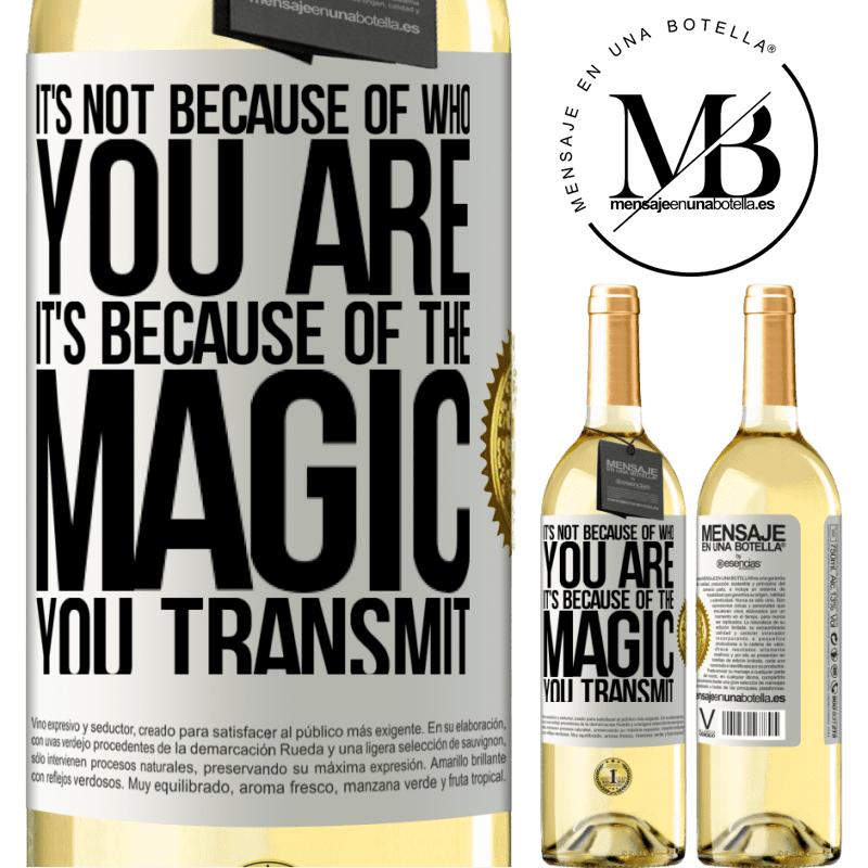 24,95 € Free Shipping   White Wine WHITE Edition It's not because of who you are, it's because of the magic you transmit White Label. Customizable label Young wine Harvest 2020 Verdejo
