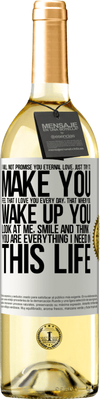 24,95 € Free Shipping | White Wine WHITE Edition I will not promise you eternal love, just try to make you feel that I love you every day, that when you wake up you look at White Label. Customizable label Young wine Harvest 2020 Verdejo