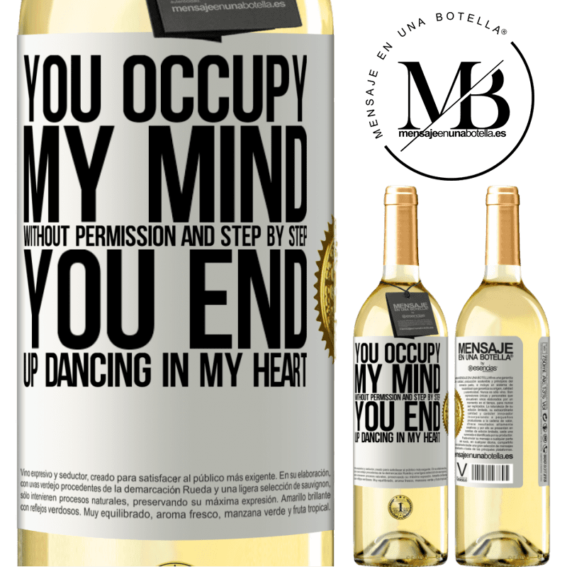 24,95 € Free Shipping | White Wine WHITE Edition You occupy my mind without permission and step by step, you end up dancing in my heart White Label. Customizable label Young wine Harvest 2020 Verdejo