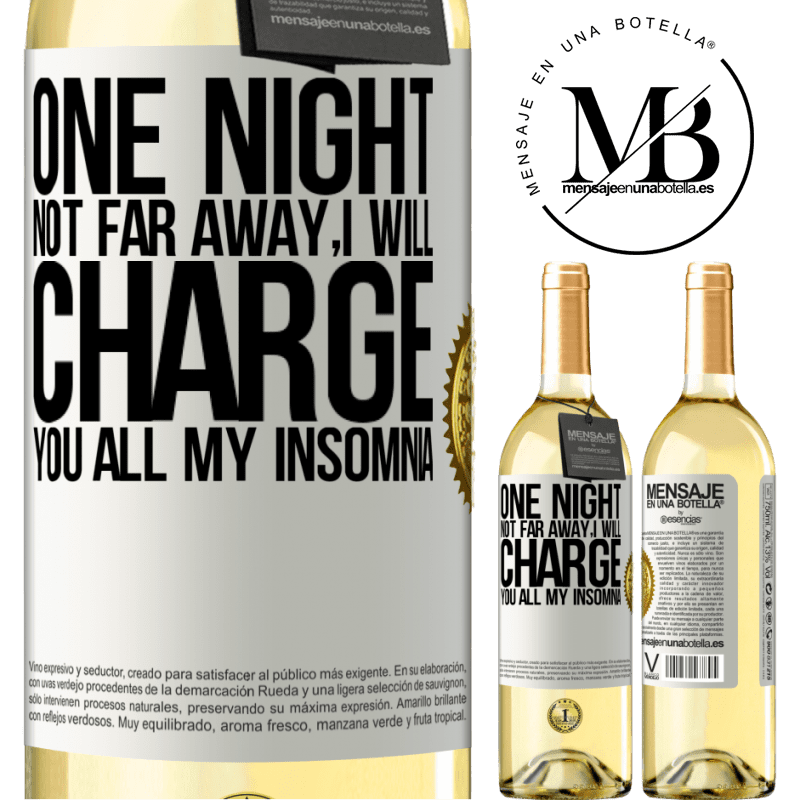 24,95 € Free Shipping | White Wine WHITE Edition One night not far away, I will charge you all my insomnia White Label. Customizable label Young wine Harvest 2020 Verdejo