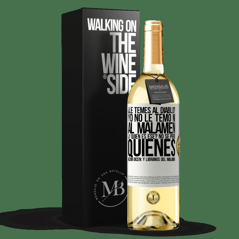 24,95 € Free Shipping   White Wine WHITE Edition ¿Le temes al diablo? Yo no le temo ni al malamén ¿Y quién es ese? No sé, pero quienes rezan dicen: y líbranos del malamén White Label. Customizable label Young wine Harvest 2020 Verdejo
