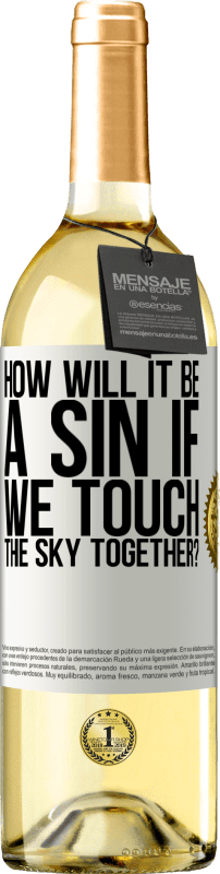 «How will it be a sin if we touch the sky together?» WHITE Edition