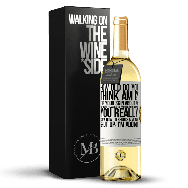 24,95 € Free Shipping | White Wine WHITE Edition how old are you? For your skin about 25, for your eyes about 20 and for your body 18. You really know how to seduce a woman White Label. Customizable label Young wine Harvest 2020 Verdejo