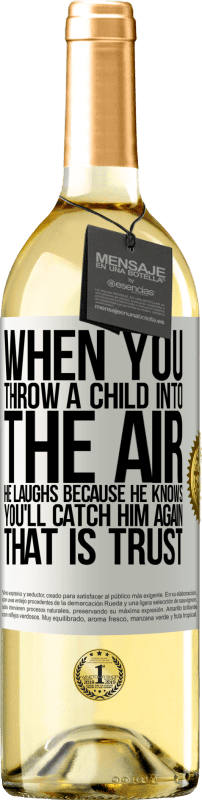 24,95 € Free Shipping | White Wine WHITE Edition When you throw a child into the air, he laughs because he knows you'll catch him again. THAT IS TRUST White Label. Customizable label Young wine Harvest 2020 Verdejo