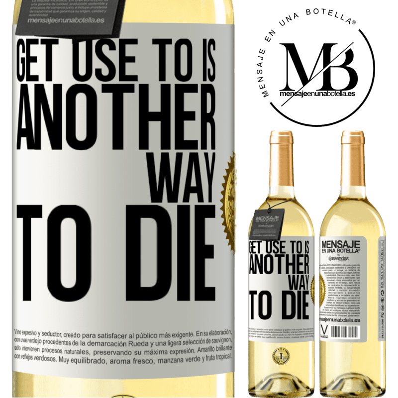 24,95 € Free Shipping | White Wine WHITE Edition Get use to is another way to die White Label. Customizable label Young wine Harvest 2020 Verdejo
