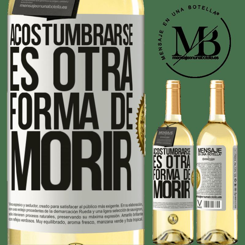 24,95 € Envoi gratuit | Vin blanc Édition WHITE S'y habituer est une autre façon de mourir Étiquette Blanche. Étiquette personnalisable Vin jeune Récolte 2020 Verdejo