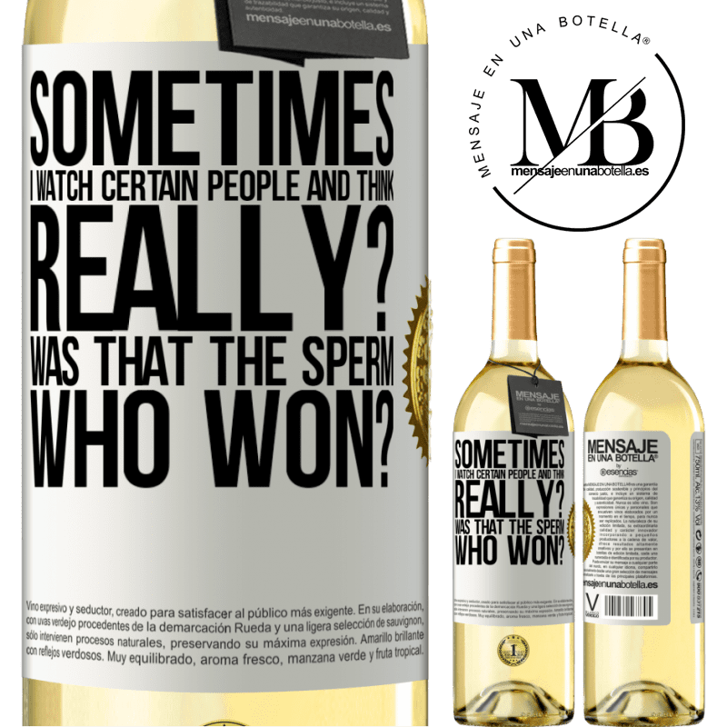 24,95 € Free Shipping   White Wine WHITE Edition Sometimes I watch certain people and think ... Really? That was the sperm that won? White Label. Customizable label Young wine Harvest 2020 Verdejo