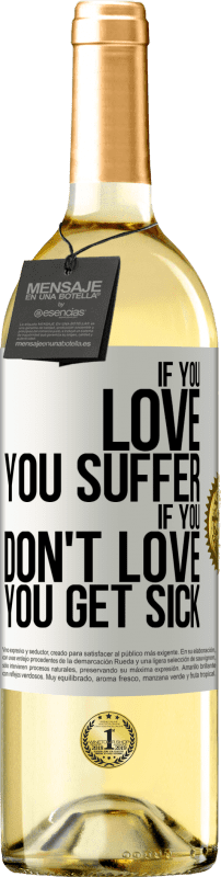 24,95 € Free Shipping   White Wine WHITE Edition If you love, you suffer. If you don't love, you get sick White Label. Customizable label Young wine Harvest 2020 Verdejo