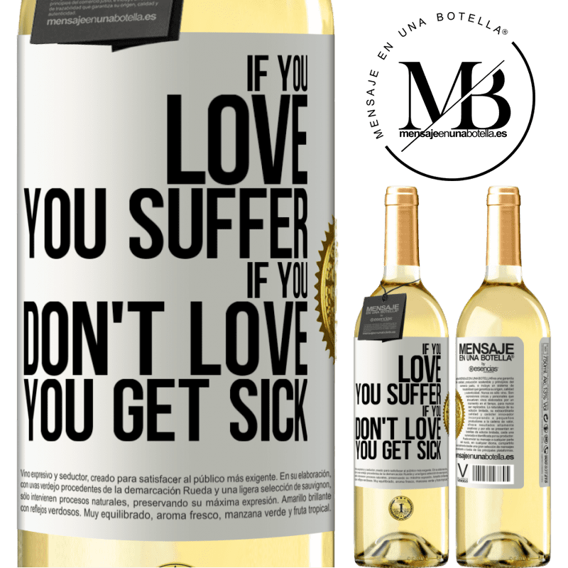 24,95 € Free Shipping | White Wine WHITE Edition If you love, you suffer. If you don't love, you get sick White Label. Customizable label Young wine Harvest 2020 Verdejo