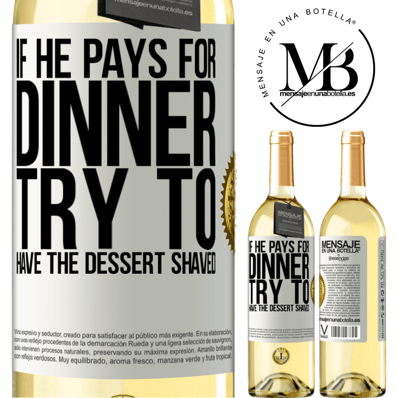 24,95 € Free Shipping | White Wine WHITE Edition If he pays for dinner, he tries to shave the dessert White Label. Customizable label Young wine Harvest 2020 Verdejo
