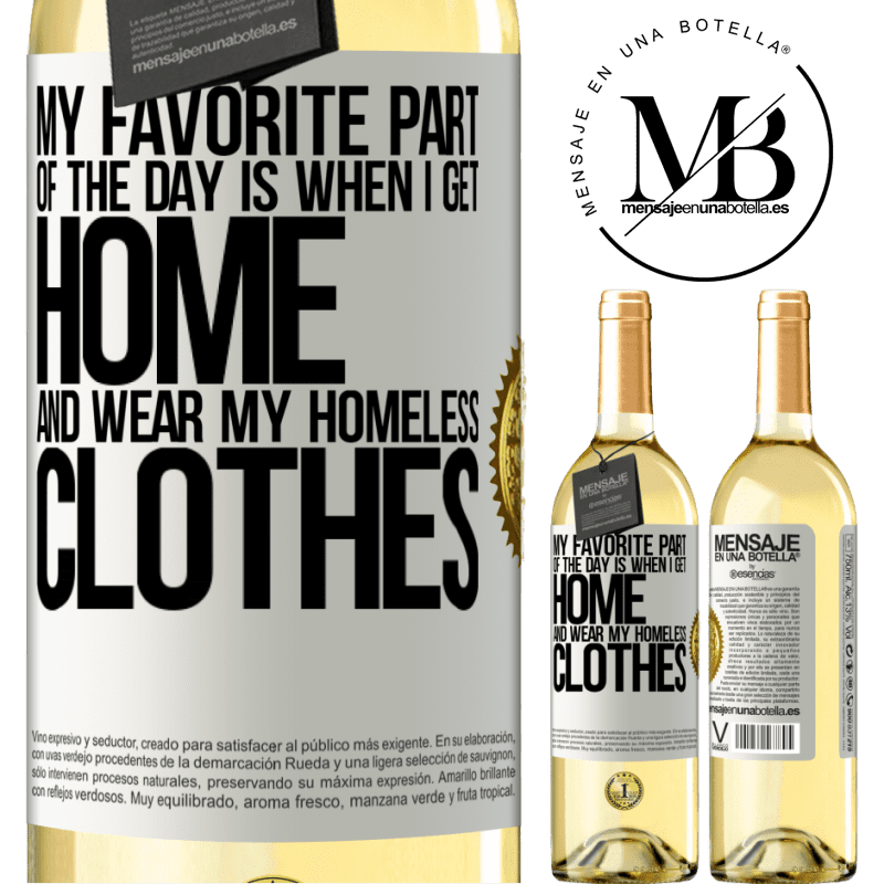 24,95 € Free Shipping | White Wine WHITE Edition My favorite part of the day is when I get home and wear my homeless clothes White Label. Customizable label Young wine Harvest 2020 Verdejo