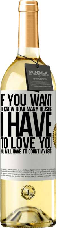 24,95 € Free Shipping   White Wine WHITE Edition If you want to know how many reasons I have to love you, you will have to count my beats White Label. Customizable label Young wine Harvest 2020 Verdejo