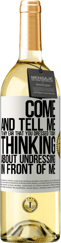 24,95 € Free Shipping | White Wine WHITE Edition Come and tell me in your ear that you dressed today thinking about undressing in front of me White Label. Customizable label Young wine Harvest 2020 Verdejo